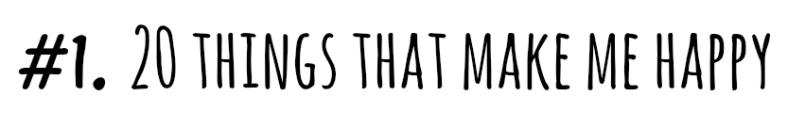 List 1 - things that make me happy